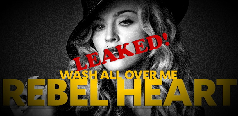 """New Madonna tracks """"Wash All Over me"""" and """"Rebel Heart"""" leaked in full"""